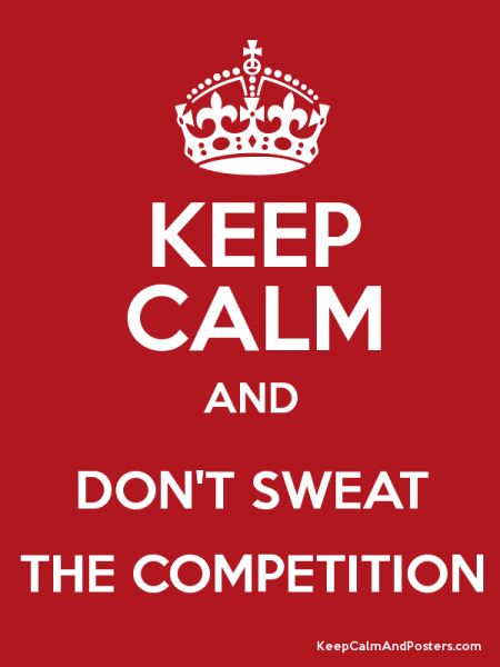 Don't sweat the competition