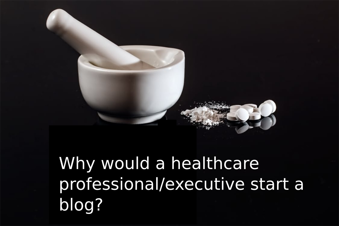Why would a healthcare professional/executive start a blog?